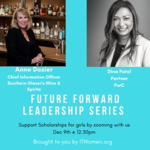 ITWomen FutureForward! Leadership Series supporting scholarships for girls pursuing tech degrees, featuring Ann Dozier, CIO, Southern Glazer's Wine & Spirits and Dina Patel, Partner, PwC