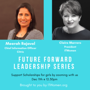 Meerah Rajavel, CIO, Citrix, with ITWomen President, Claire Marrero, The Talent Source join for FutureForward! Leadership Series
